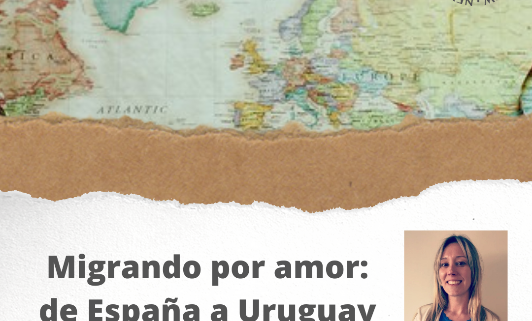 Migrando por amor: de España a Uruguay
